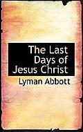 The Last Days of Jesus Christ