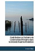 Contribution A L'Histoire de L'Instruction Primaire Dans La Gironde Avant La R Volution
