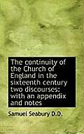 The Continuity of the Church of England in the Sixteenth Century Two Discourses: With an Appendix an