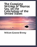 The Complete Writings of Thomas Say, on the Conchology of the United States