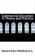 Commercial Education in Theory and Practice