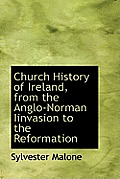 Church History of Ireland, from the Anglo-Norman Iinvasion to the Reformation