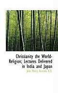 Christianity the World-Religion; Lectures Delivered in India and Japan