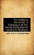 The Anthony Memorial. a Catalogue of the Harris Collection of American Poetryes