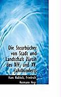 Die Steurbucher Von Stadt Und Landschaft Zurcih Des XIV. Und XV. Jahrhunderts