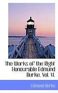 The Works of the Right Honourable Edmund Burke, Vol. VI.