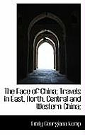 The Face of China; Travels in East, North, Central and Western China;