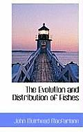 The Evolution and Distribution of Fishes