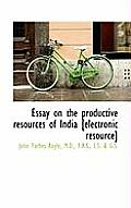 Essay on the Productive Resources of India [Electronic Resource]