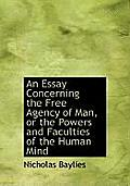An Essay Concerning the Free Agency of Man, or the Powers and Faculties of the Human Mind