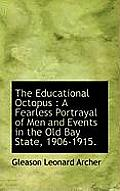 The Educational Octopus: A Fearless Portrayal of Men and Events in the Old Bay State, 1906-1915.