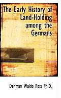 The Early History of Land-Holding Among the Germans