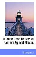 A Guide Book to Cornell University and Ithaca..