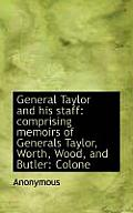 General Taylor and His Staff: Comprising Memoirs of Generals Taylor, Worth, Wood, and Butler: Colone
