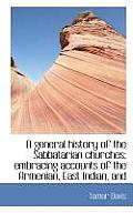 A General History of the Sabbatarian Churches; Embracing Accounts of the Armenian, East Indian, and