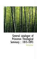 General Catalogue of Princeton Theological Seminary: 1815-1893