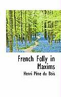 French Folly in Maxims
