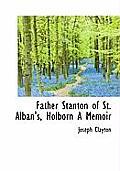 Father Stanton of St. Alban's, Holborn a Memoir
