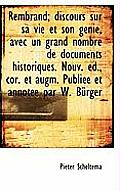 Rembrand; Discours Sur Sa Vie Et Son G Nie, Avec Un Grand Nombre de Documents Historiques. Nouv. D.
