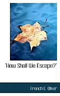 How Shall We Escape