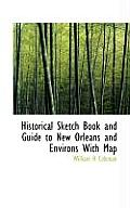 Historical Sketch Book and Guide to New Orleans and Environs with Map