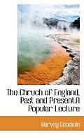 The Chruch of England, Past and Present.a Popular Lecture