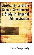 Christianity and the Roman Government a Study in Imperial Administration