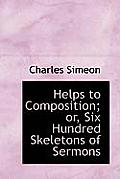Helps to Composition; Or, Six Hundred Skeletons of Sermons