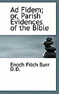 Ad Fidem; Or, Parish Evidences of the Bible