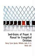 Seed-Grains of Prayer: A Manual for Evangelical Christians