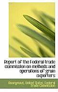 Report of the Federal Trade Commission on Methods and Operations of Grain Exporters