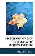 Political Elements; Or, the Progress of Modern Legislation