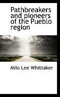 Pathbreakers and Pioneers of the Pueblo Region