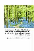 Commentaries on the Affairs of the Christians Before the Time of Constantine the Great; Or, an Enlar