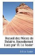 Recueil Des Pi Ces de Th Atre, Nouvellement Lues Par M. Le Texier