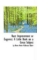 Race Improvement or Eugenics: A Little Book on a Great Subject