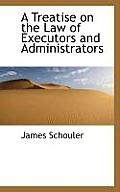 A Treatise on the Law of Executors and Administrators