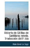 Historia de Gil Blas de Santillana; Novela. Traducci N del P. Isla