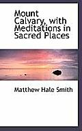 Mount Calvary, with Meditations in Sacred Places