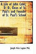 A Life of John Colet, D. D., Dean of St. Paul's and Founder of St. Paul's School