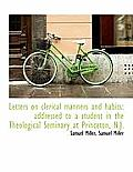 Letters on Clerical Manners and Habits: Addressed to a Student in the Theological Seminary at Prince
