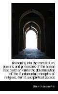 An Inquiry Into the Constitution, Powers, and Processes of the Human Mind: With a View to the Deter