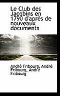 Le Club Des Jacobins En 1790 D'Apr?'s de Nouveaux Documents