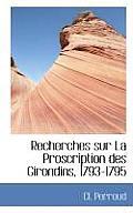 Recherches Sur La Proscription Des Girondins, 1793-1795