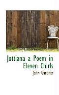 Jottiana a Poem in Eleven Chirls