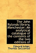 The John Rylands Library, Manchester: An Analytical Catalogue of the Contents of the Two Editions of