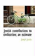 Jewish Contributions to Civilization; An Estimate