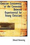 Christian Consistency; Or the Connexion Between Experimental for Young Christians