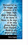 Westward Ho! Or, the Voyages and Adventures of Sir Amyas Leigh, Knight of Burrough, in the County of
