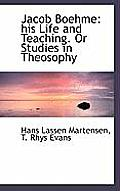 Jacob Boehme: His Life and Teaching. or Studies in Theosophy